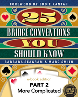 25 Bridge Conventions: More Complicated