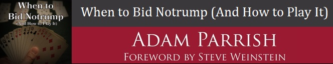 When to Bid Notrump by Adam Parrish